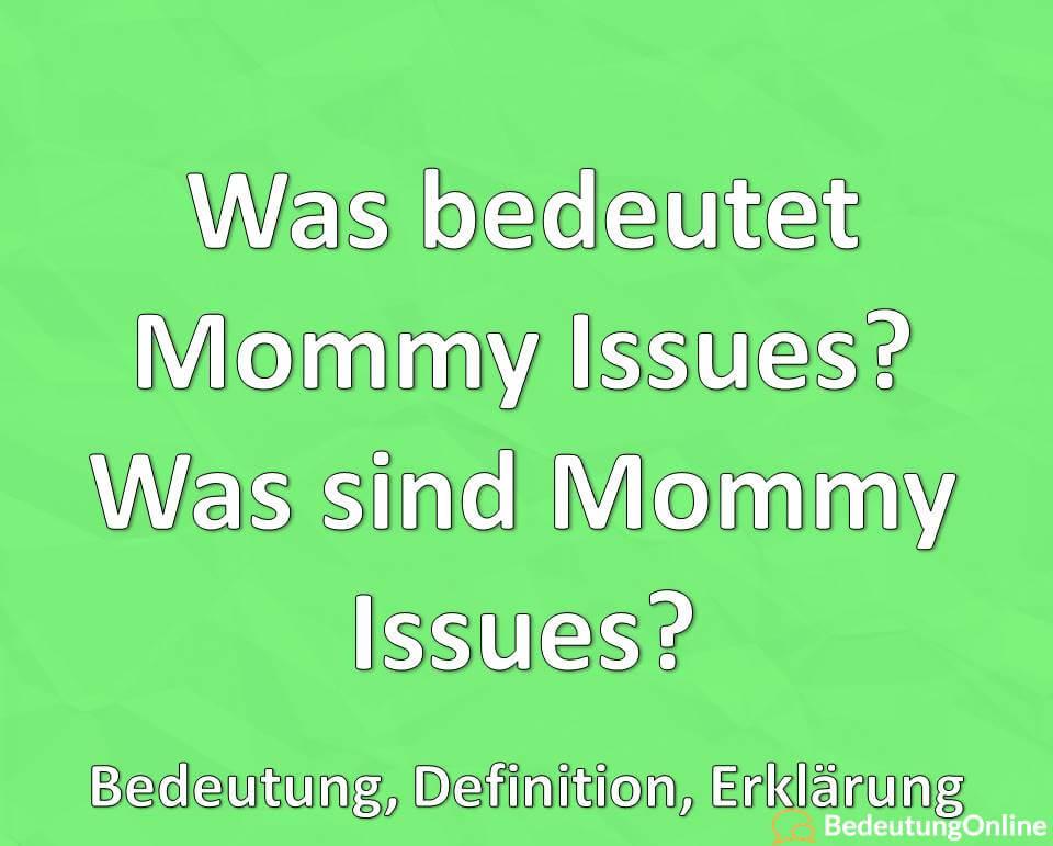 Was bedeutet Mommy Issues, Was sind Mommy Issues, Bedeutung, Definition, Erklärung