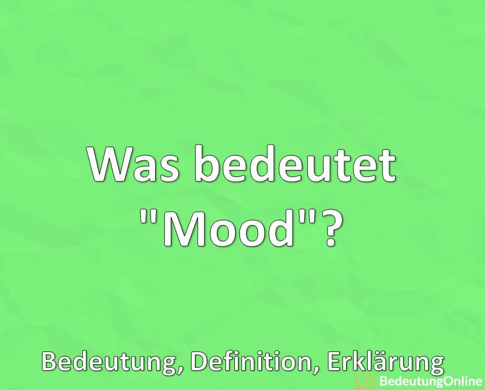 "Was bedeutet ""Mood""? Bedeutung, Definition, Erklärung"