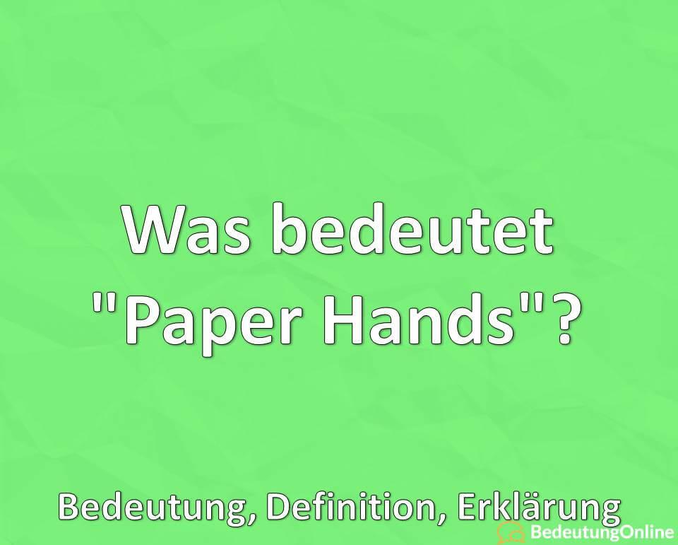 Was bedeutet Paper Hands, Bedeutung, Definition, Erklärung