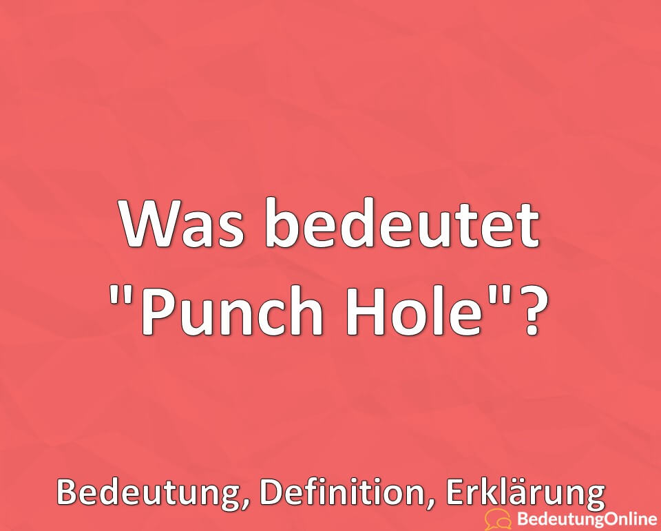 "Was bedeutet ""Punch Hole""? Bedeutung, Definition, Erklärung"