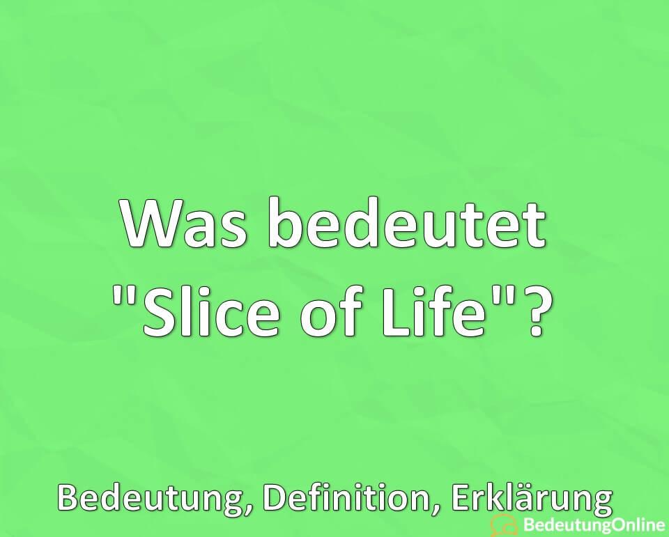"Was bedeutet ""Slice of Life""? Bedeutung, Definition, Erklärung"