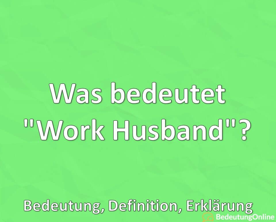 "Was bedeutet ""Work Husband""? Bedeutung, Definition, Erklärung"