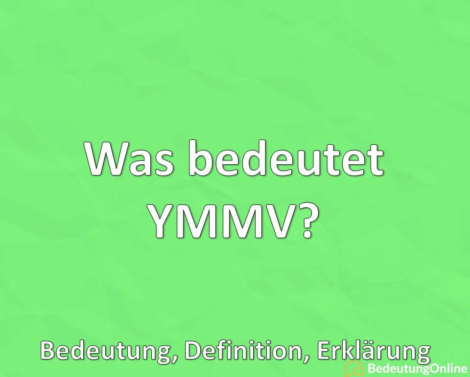 Was bedeutet YMMV, Bedeutung, Definition, Erklärung