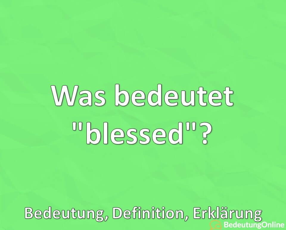 """Was bedeutet """"blessed""""? Bedeutung, Definition, Erklärung"""