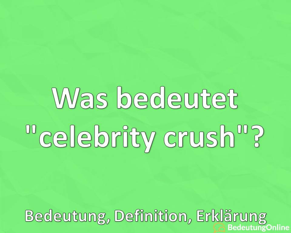 """Was bedeutet """"celebrity crush""""? Bedeutung, Definition, Erklärung"""