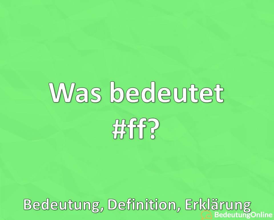 Was bedeutet #ff? Hashtag, Bedeutung, Definition, Erklärung