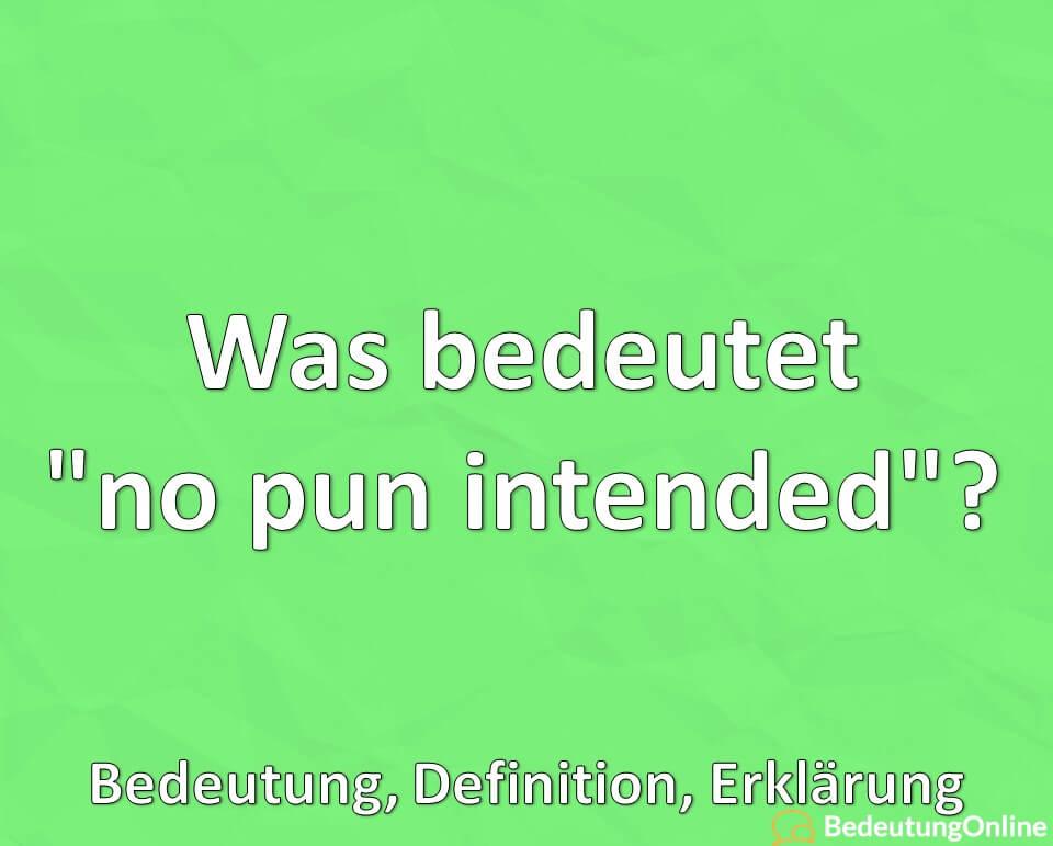 """Was bedeutet """"no pun intended""""? Bedeutung, Definition, Erklärung"""