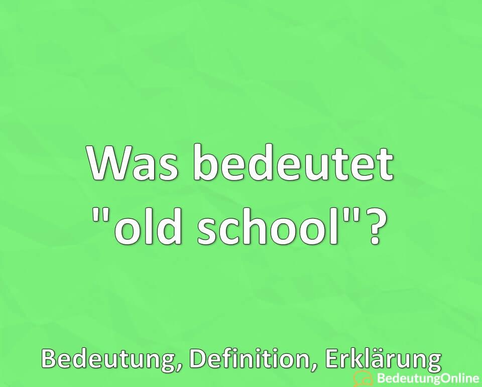 """Was bedeutet """"old school""""? Bedeutung, Definition, Erklärung"""