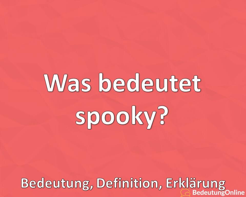 Was bedeutet spooky, Bedeutung, Definition, Erklärung