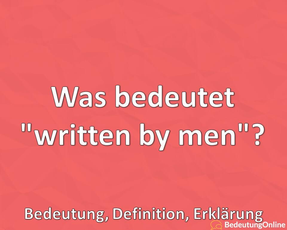 Was bedeutet, written by men, Bedeutung, Definition, Erklärung