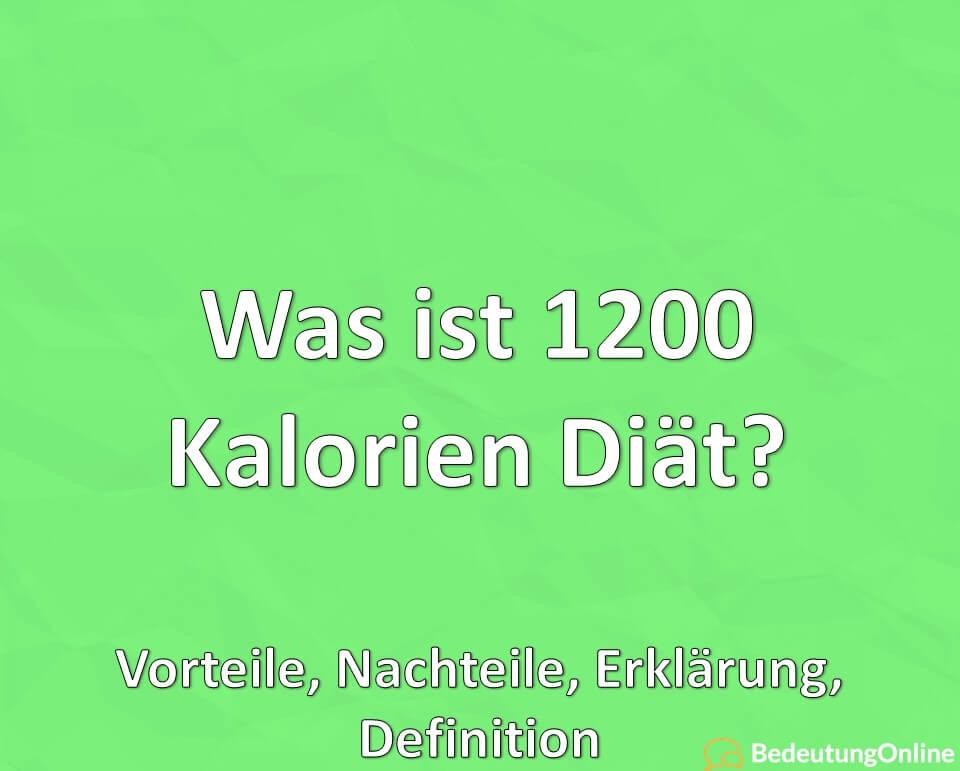 Was ist 1200 Kalorien Diät? Vorteile, Nachteile, Erklärung, Definition