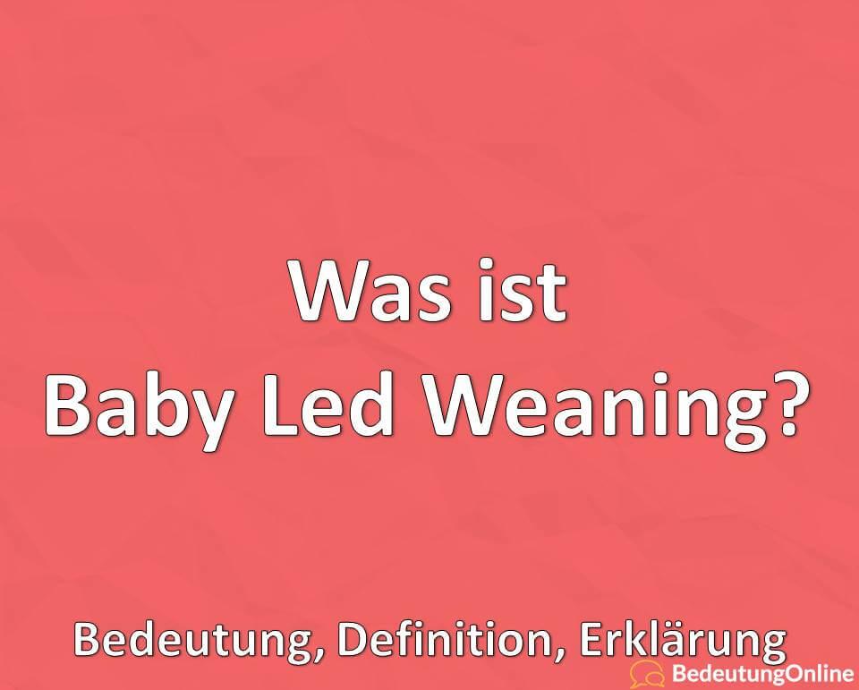 Was ist Baby Led Weaning? Bedeutung, Definition, Erklärung