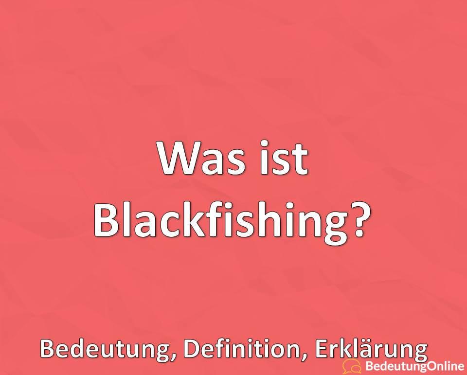 Was ist Blackfishing, Bedeutung, Definition, Erklärung