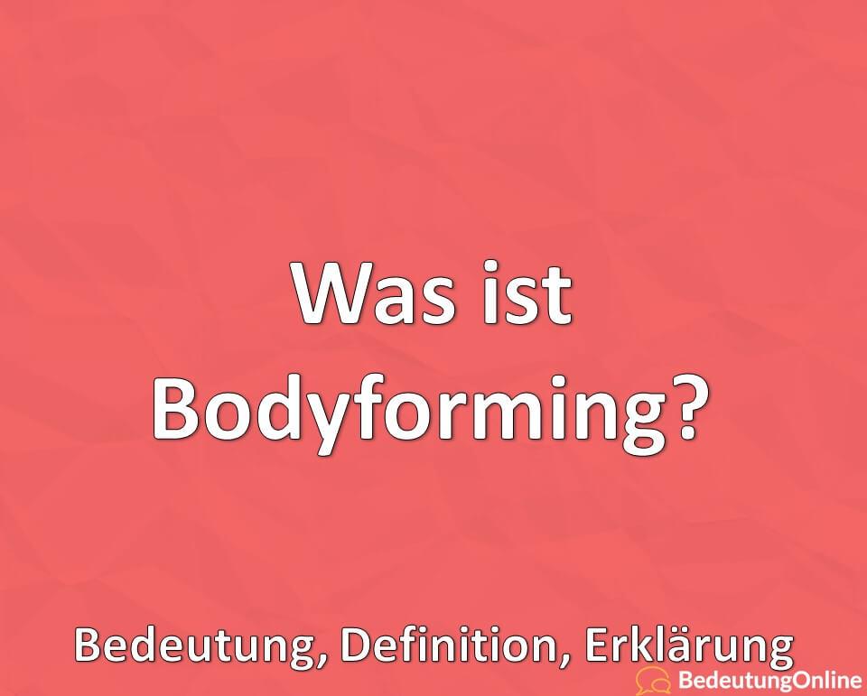 Was ist Bodyforming? Bedeutung, Definition, Erklärung