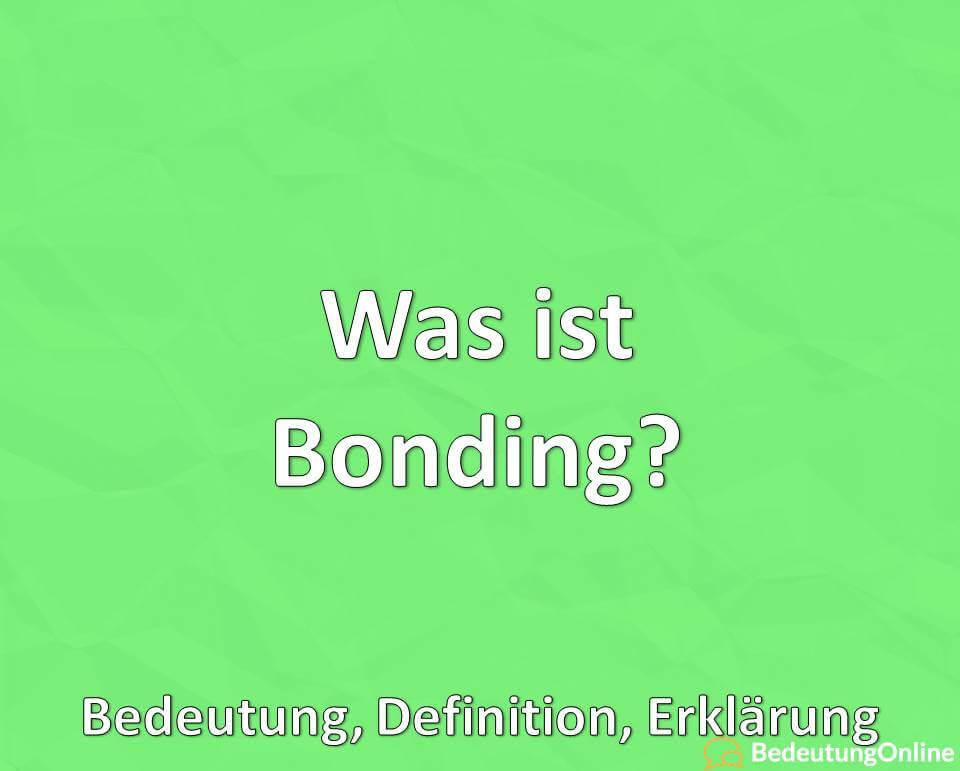 Was ist Bonding? Bedeutung, Definition, Erklärung