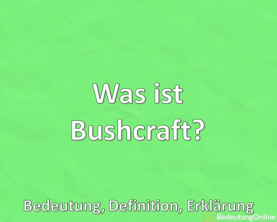 Was ist Bushcraft? Bedeutung, Definition, Erklärung