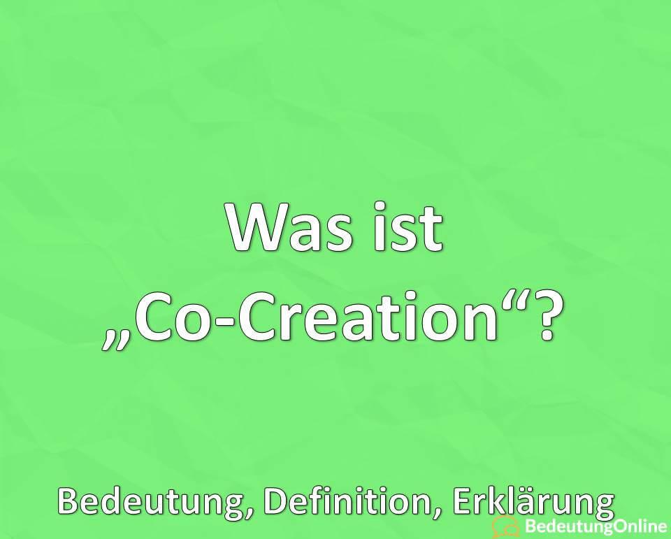 Was ist Co-Creation, Bedeutung, Definition, Erklärung