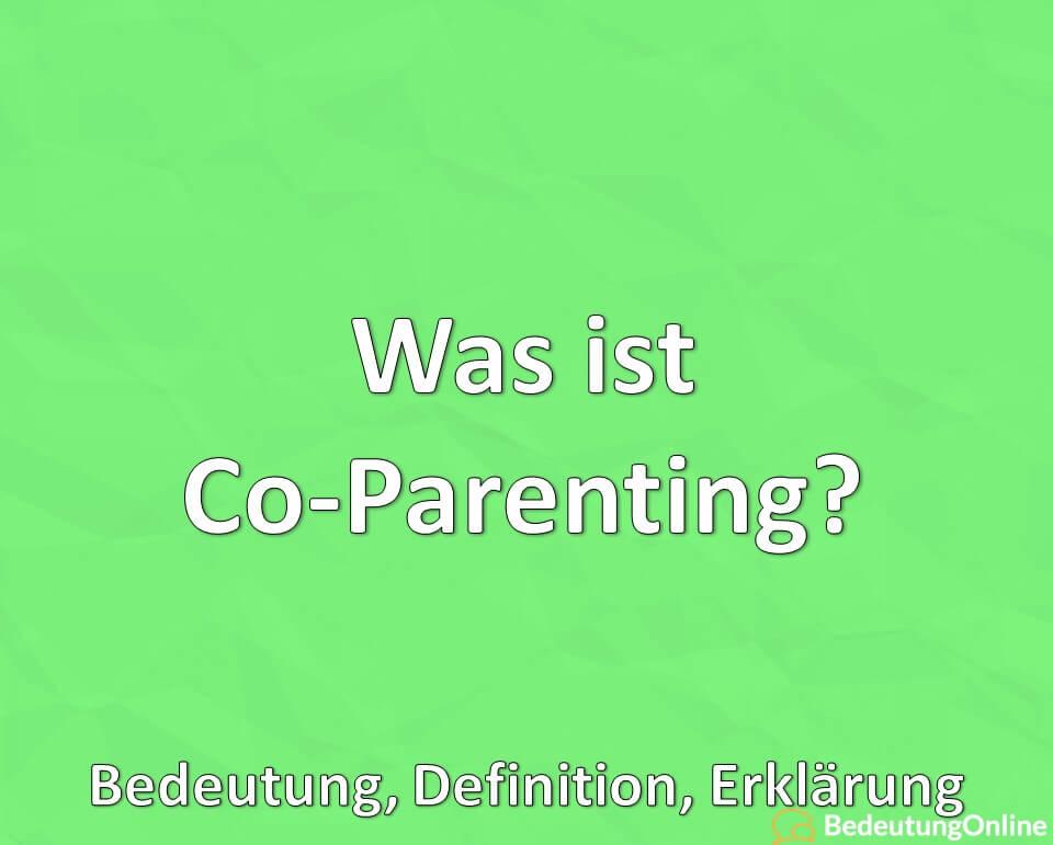 Was ist Co-Parenting, Bedeutung, Definition, Erklärung