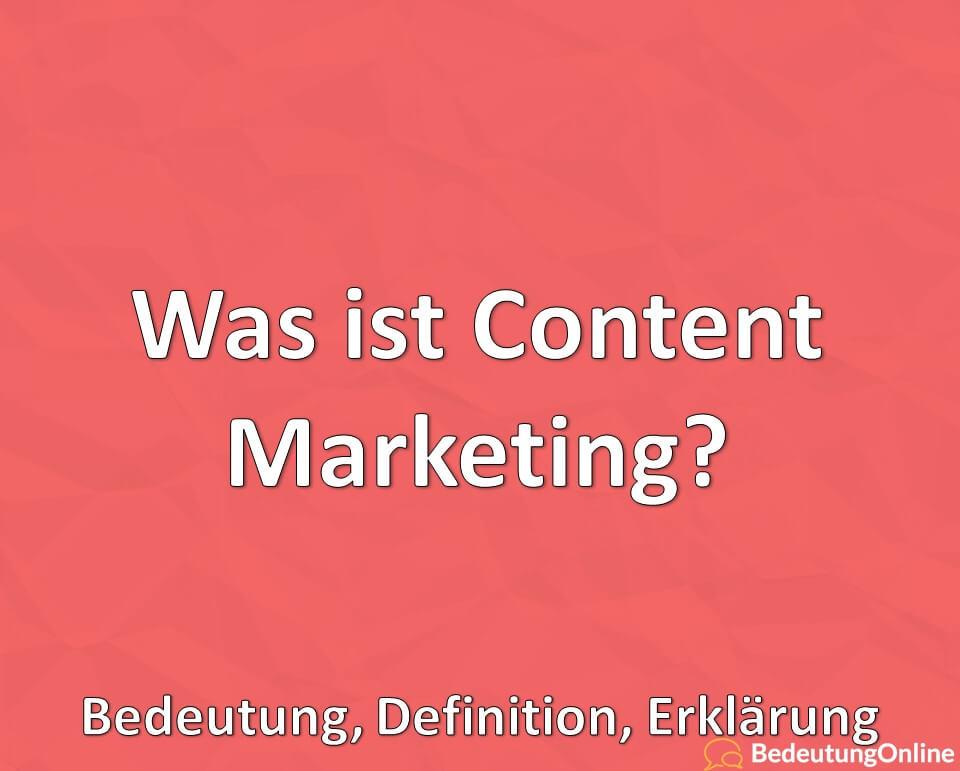 Was ist Content Marketing? Bedeutung, Definition, Erklärung