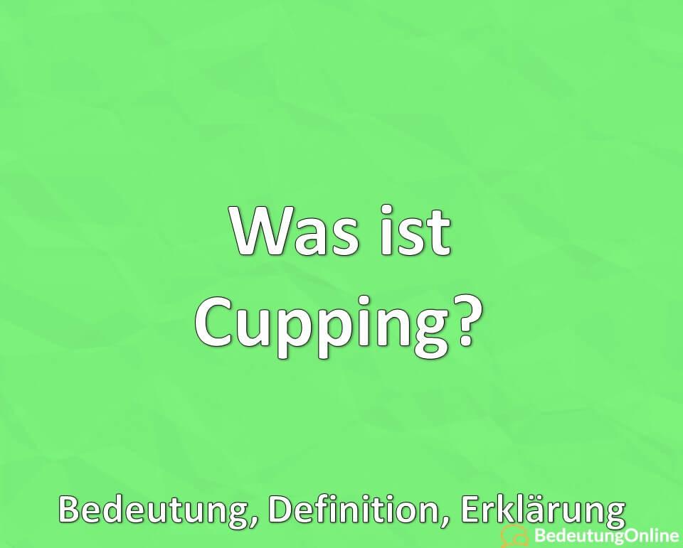 Was ist Cupping, Bedeutung, Definition, Erklärung
