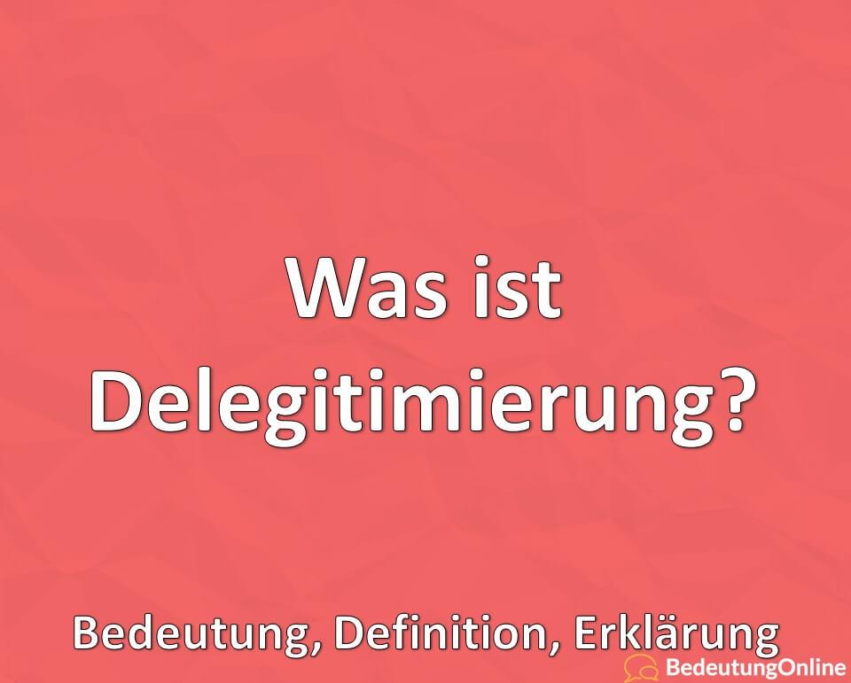 Was ist Delegitimierung? Bedeutung, Definition, Erklärung