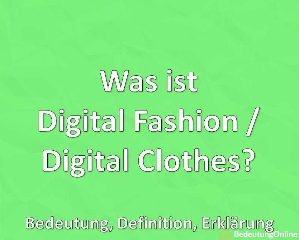 Was ist Digital Fashion / Digital Clothes? Bedeutung, Definition, Erklärung