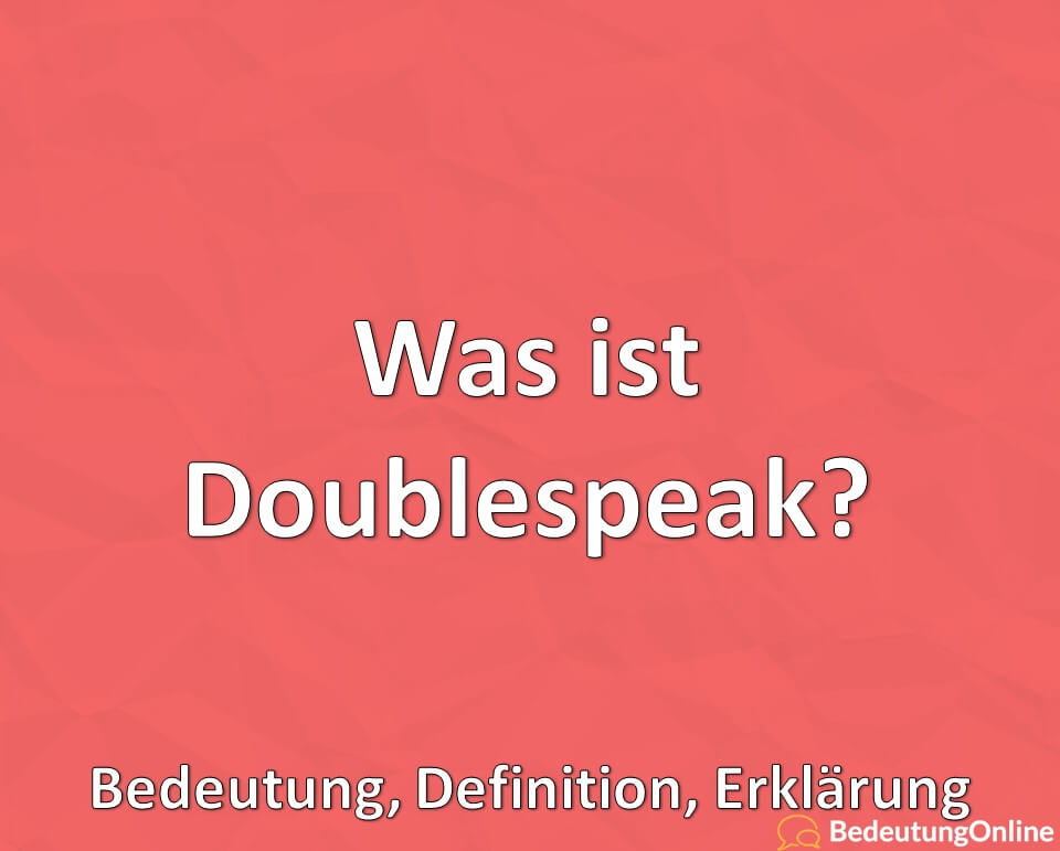 Was ist Doublespeak? Bedeutung, Definition, Erklärung
