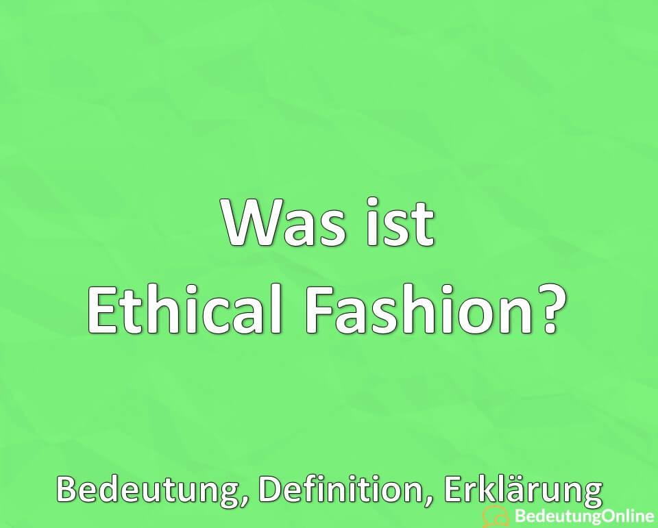 Was ist Ethical Fashion? Bedeutung, Definition, Erklärung