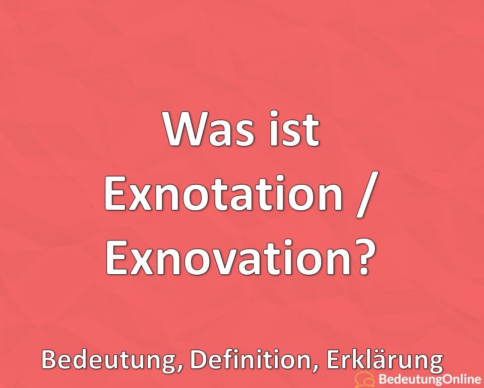 Was ist Exnotation / Exnovation? Bedeutung, Definition, Erklärung