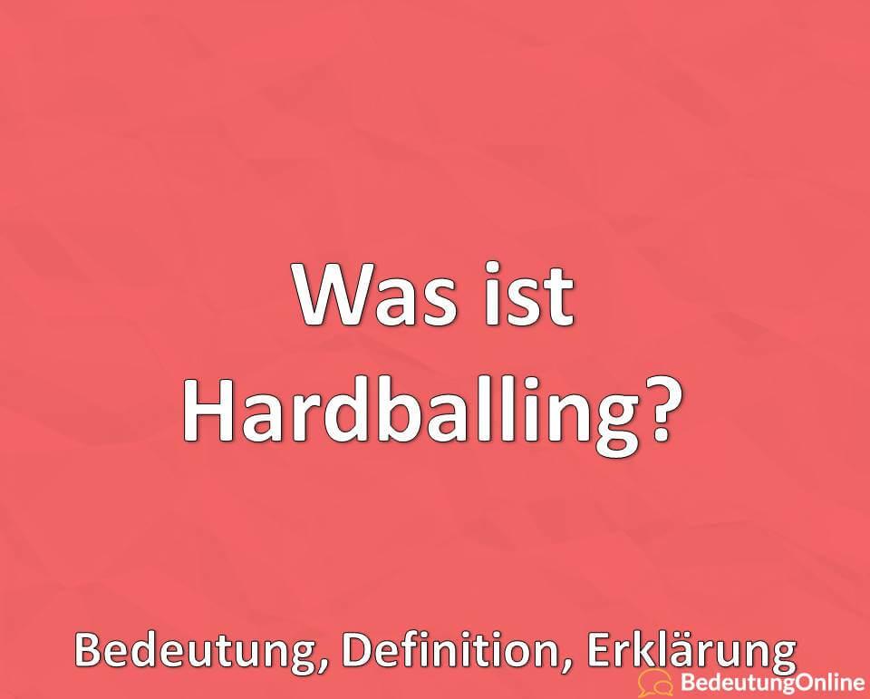 Was ist Hardballing, Bedeutung, Definition, Erklärung