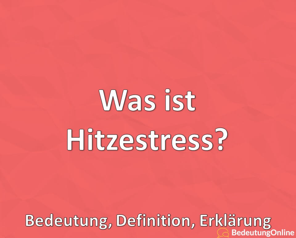 Was ist Hitzestress? Bedeutung, Definition, Erklärung