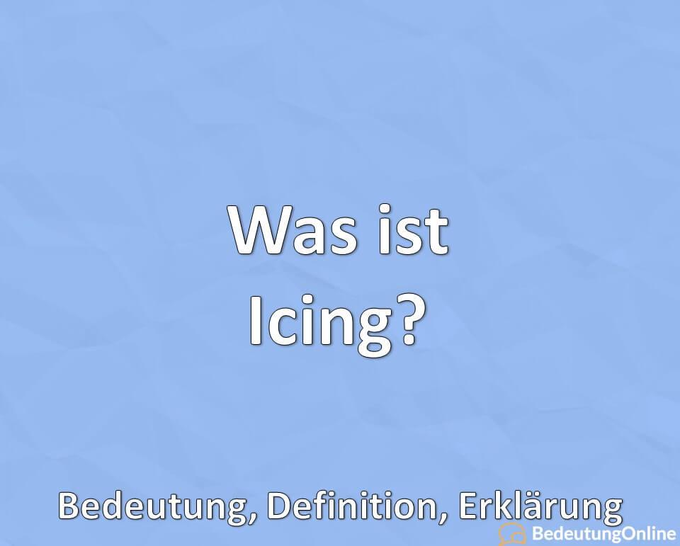 Was ist Icing? Bedeutung, Definition, Erklärung