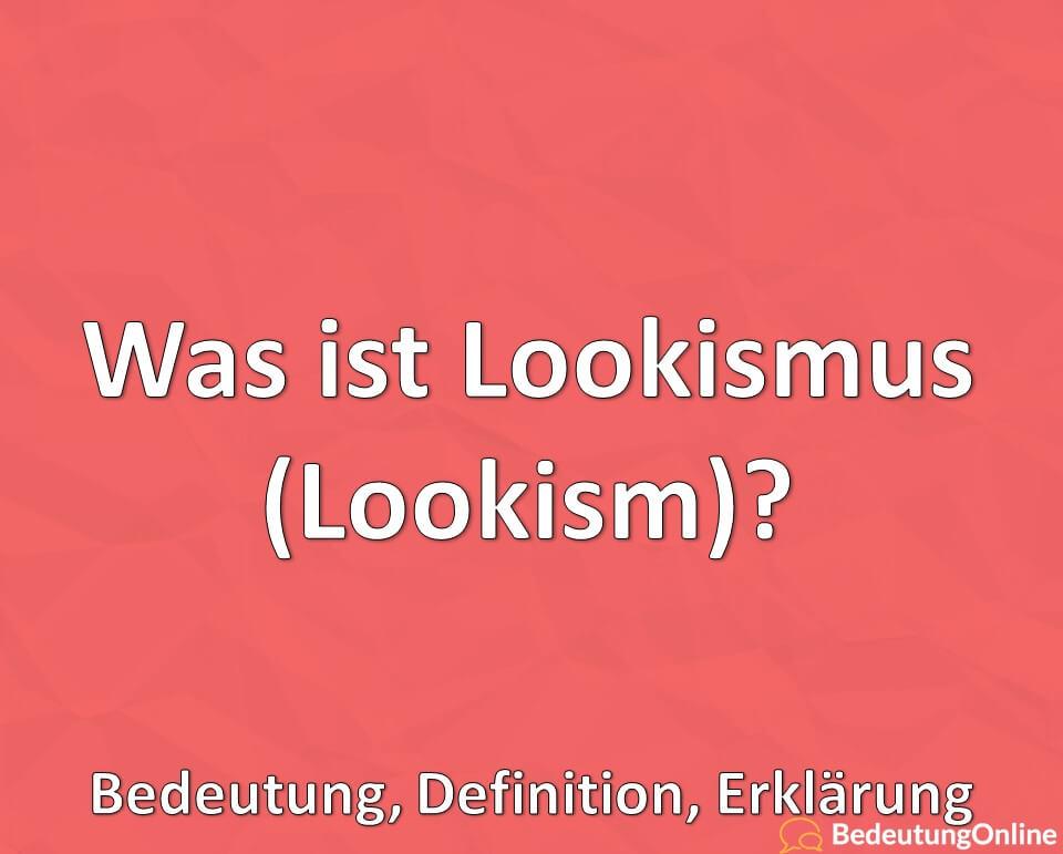 Was ist Lookismus (Lookism)? Bedeutung, Definition, Erklärung