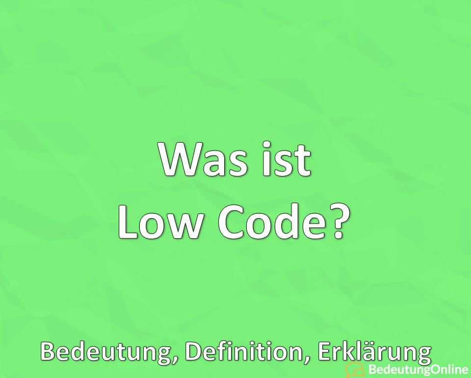 Was ist Low Code? Bedeutung, Definition, Erklärung
