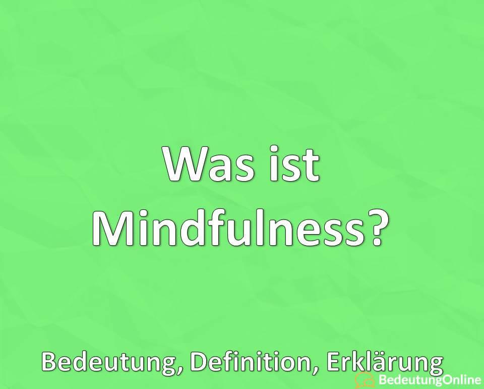 Was ist Mindfulness, Bedeutung, Definition, Erklärung