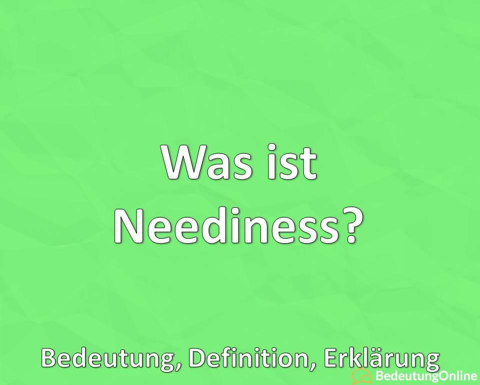 Was ist Neediness, Bedeutung, Definition, Erklärung, Psychologie