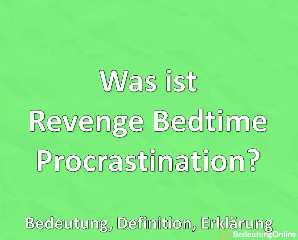Was ist Revenge Bedtime Procrastination, Bedeutung, Definition, Erklärung