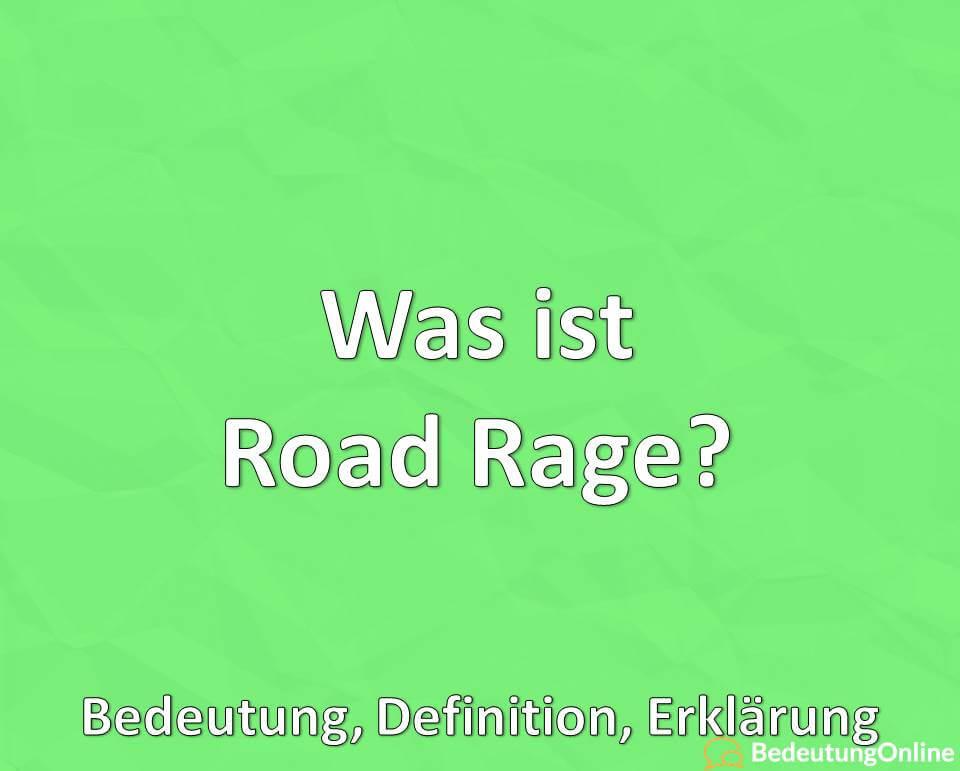 Was ist Road Rage, Bedeutung, Definition, Erklärung