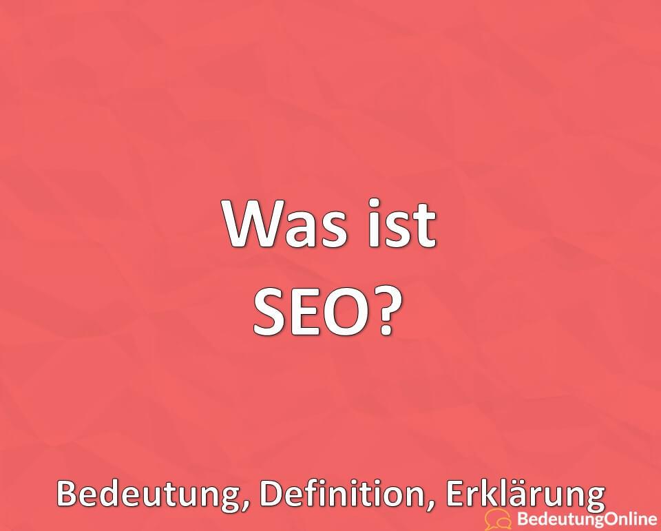 Was ist SEO (Search Engine Optimization)? Bedeutung, Definition, Erklärung