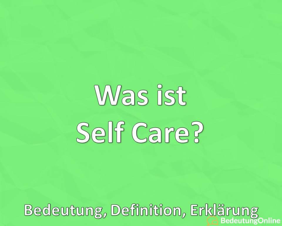 Was ist Self Care, Bedeutung, Definition, Erklärung