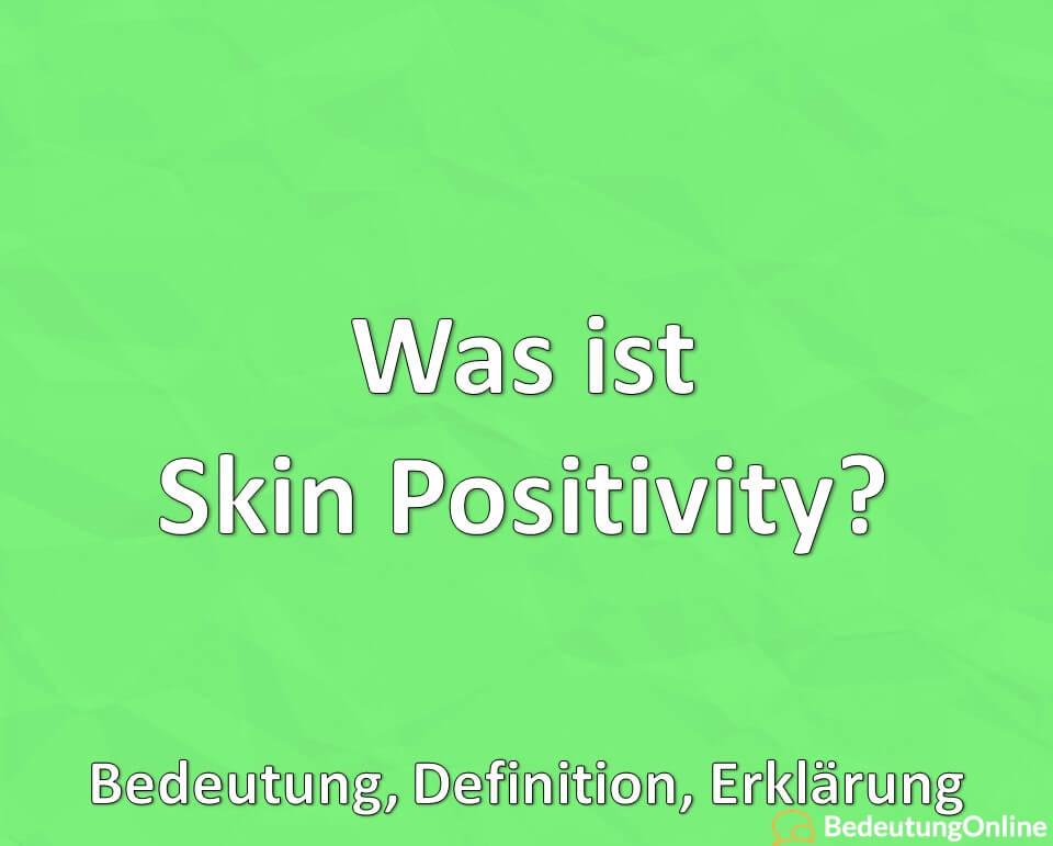 Was ist Skin Positivity? Bedeutung, Definition, Erklärung