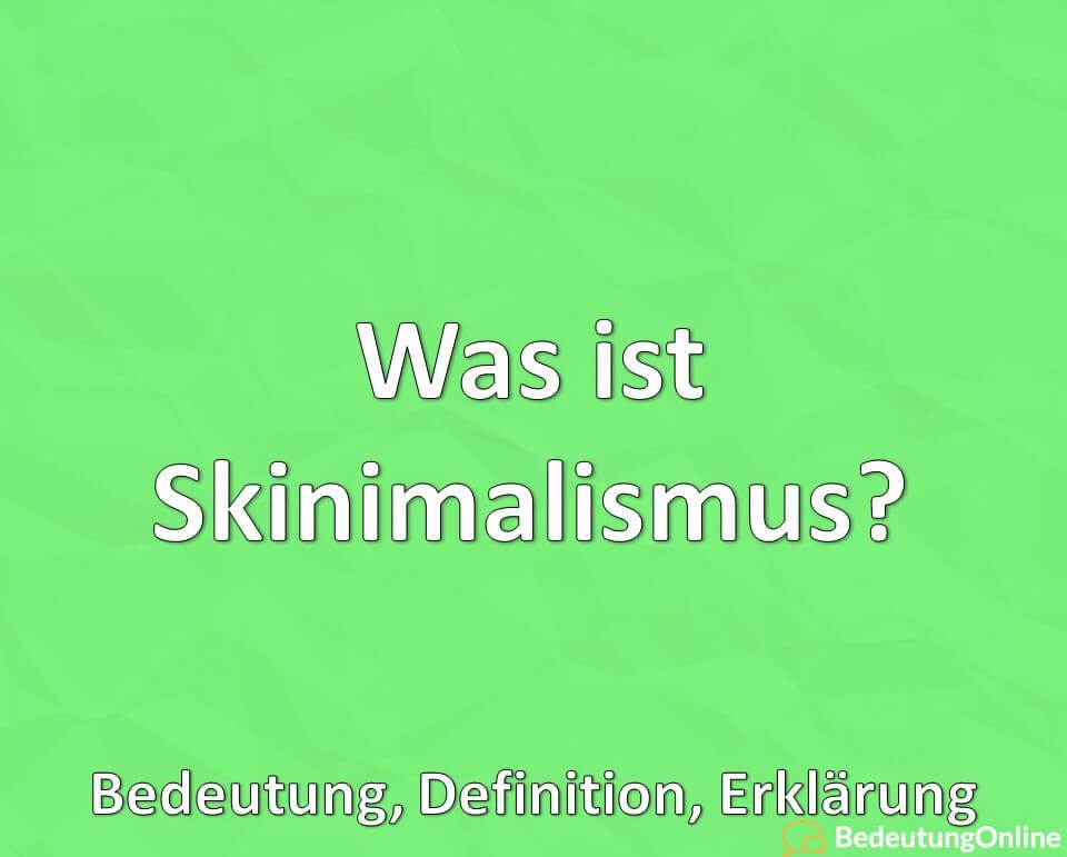 Was ist Skinimalismus? Bedeutung, Definition, Erklärung