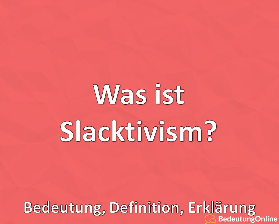 Was ist Slacktivism? Bedeutung, Definition, Erklärung