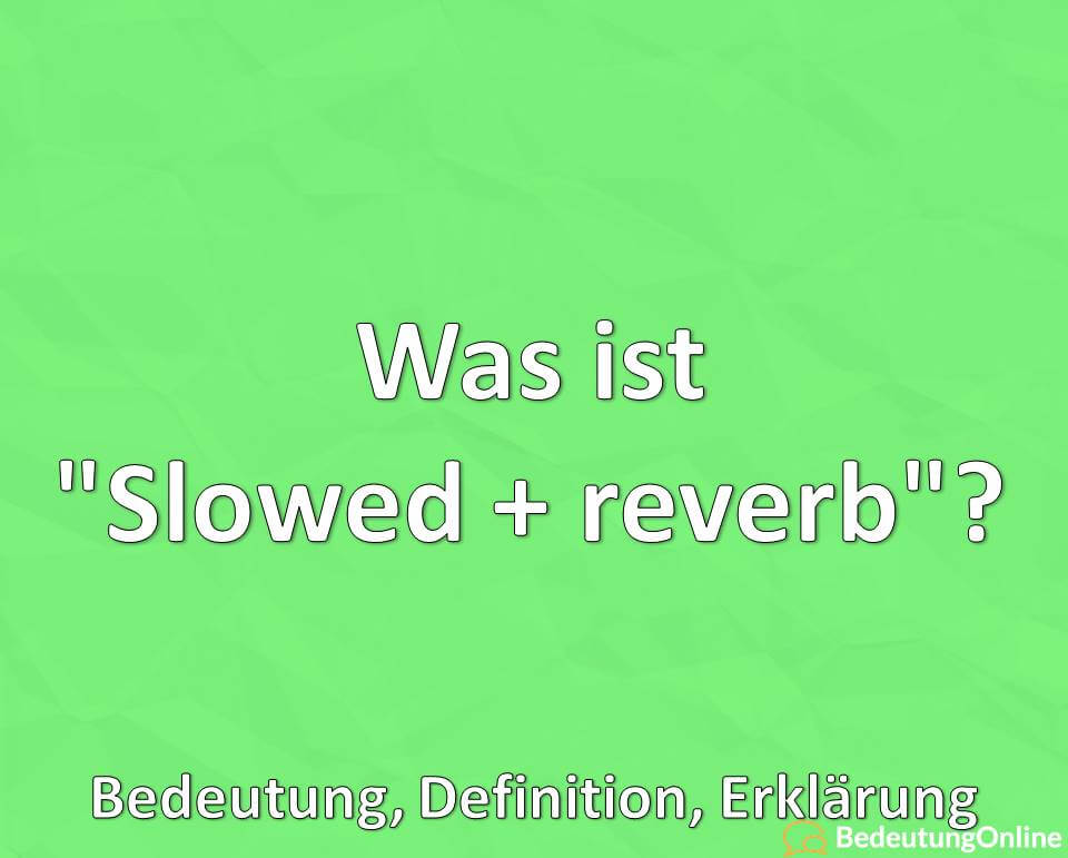 """Was ist """"Slowed + reverb""""? Bedeutung, Definition, Erklärung"""