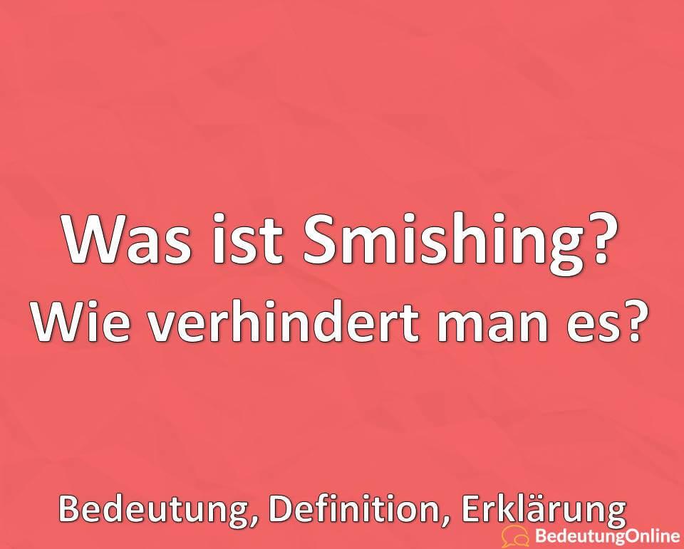 Was ist Smishing? Wie verhindert man es? Bedeutung, Definition, Erklärung