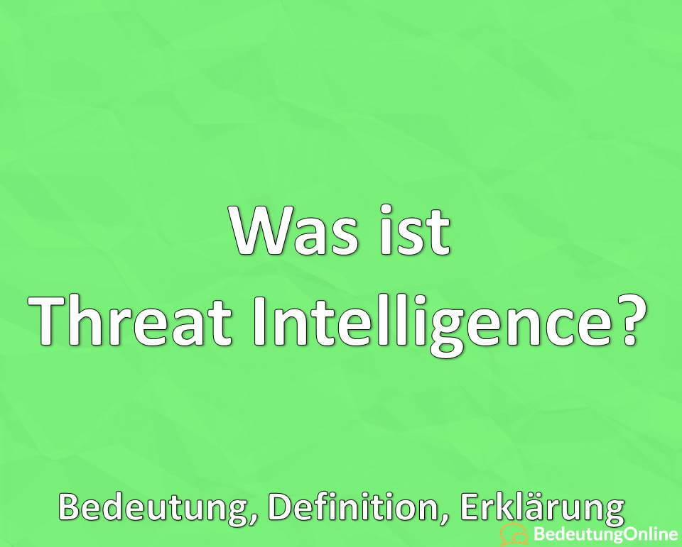 Was ist Threat Intelligence? Bedeutung, Definition, Erklärung