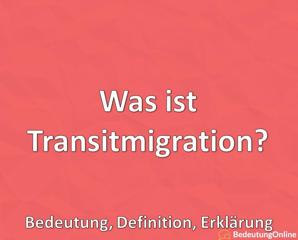 Was ist Transitmigration? Bedeutung, Definition, Erklärung