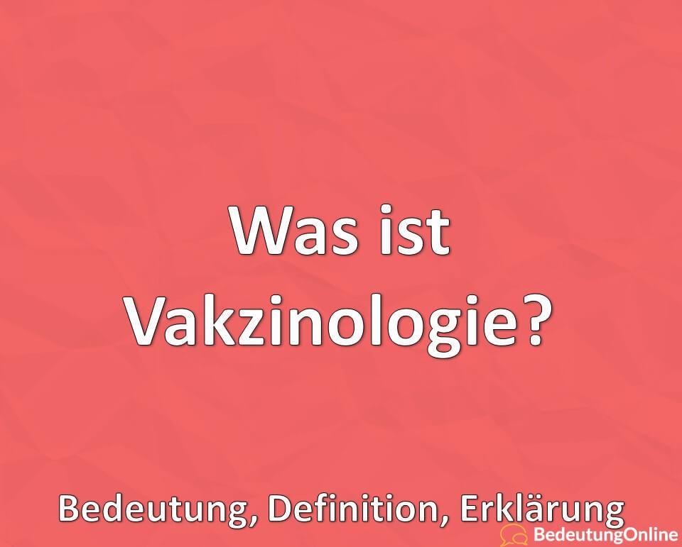 Was ist Vakzinologie? Bedeutung, Definition, Erklärung