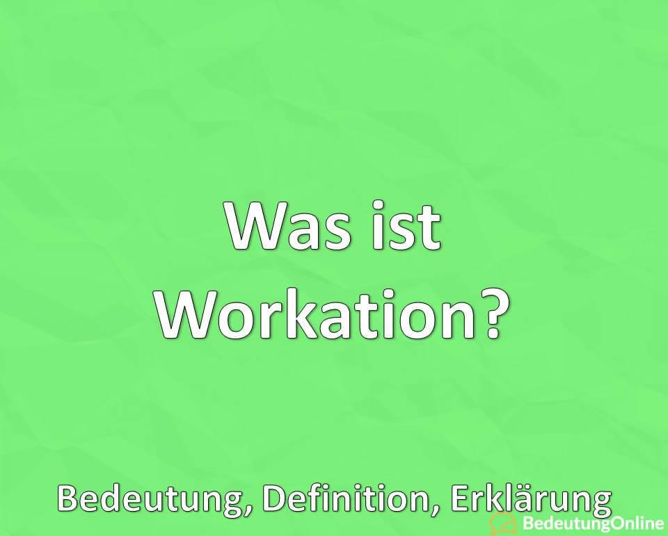 Was ist Workation, Bedeutung, Definition, Erklärung