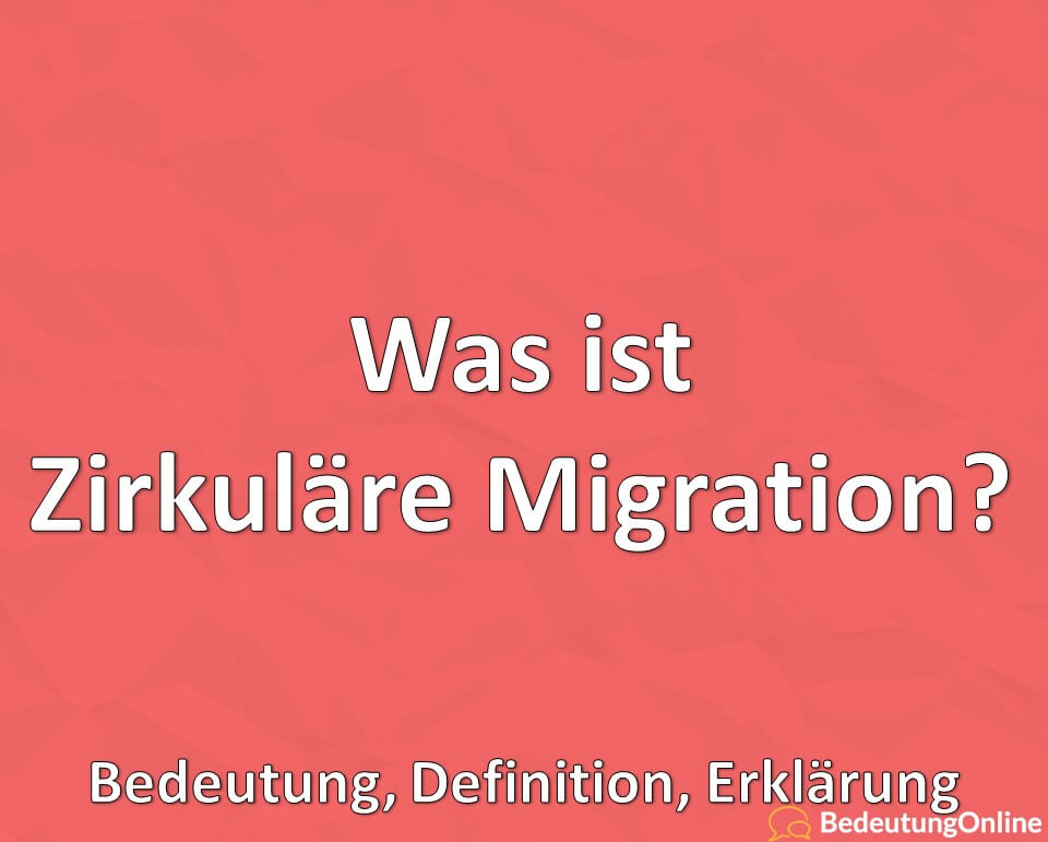 Was ist Zirkuläre Migration? Bedeutung, Definition, Erklärung